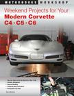 Weekend Projects for Your Modern Corvette: C4, C5, & C6 (Motorbooks Workshop) Cover Image