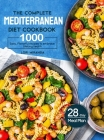 The Complete Mediterranean Diet Cookbook: 1000 Easy, Flavorful recipes to embrace lifelong health|A 28-day meal plan with daily healthy lifesty Cover Image
