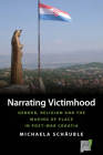 Narrating Victimhood: Gender, Religion and the Making of Place in Post-War Croatia Cover Image