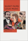 Silent Films/Loud Music: New Ways of Listening to and Thinking about Silent Film Music Cover Image