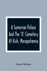 A Sumerian Palace And The A Cemetery At Kish, Mesopotamia Cover Image