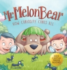 Mr. Melon Bear: How Curiosity Cures All: A fun and heart-warming Children's story that teaches kids about creative problem-solving (en Cover Image