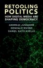 Retooling Politics: How Digital Media Are Shaping Democracy Cover Image