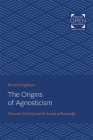 The Origins of Agnosticism: Victorian Unbelief and the Limits of Knowledge Cover Image