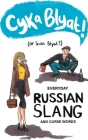 Cyka Blyat! (or Suka Blyat?): Everyday Russian Slang and Curse Words Cover Image