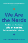 We Are the Nerds: The Birth and Tumultuous Life of Reddit, the Internet's Culture Laboratory Cover Image