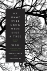 My Name Will Grow Wide Like a Tree: Selected Poems Cover Image