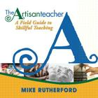 The Artisan Teacher: A Field Guide to Skillful Teaching Cover Image