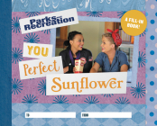 Parks and Recreation: You Perfect Sunflower: A Fill-In Book Cover Image