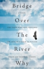Bridge Over The River Why: A Guide for Those Who Have Suffered the Loss of a Child to Suicide Cover Image
