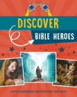 Discover Bible Heroes: An Illustrated Adventure for Kids Cover Image