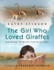 Girl Who Loved Giraffes: And Became the World's First Giraffologist Cover Image