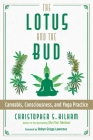 The Lotus and the Bud: Cannabis, Consciousness, and Yoga Practice Cover Image