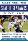 Tales from the Seattle Seahawks Sideline: A Collection of the Greatest Seahawks Stories Ever Told (Tales from the Team) Cover Image