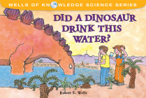 Did a Dinosaur Drink This Water? (Wells of Knowledge Science Series) Cover Image