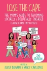 Lose the Cape Vol 4: The Mom's Guide to Becoming Socially & Politically Engaged (& How to Raise Tiny Activists), 2nd Editiion Cover Image