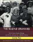 The Raging Grannies: Wild Hats, Cheeky Songs and Witty Actions for a Better World: Wild Hats, Cheeky Songs and Witty Actions for a Better World Cover Image
