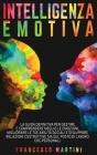 Intelligenza Emotiva: La guida definitiva per gestire e comprendere meglio le emozioni, migliorare le tue abilità sociali e sviluppare relaz Cover Image