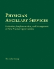 Physician Ancillary Services: Evaluation, Implementation, and Management of New Practice Opportunities: Evaluation, Implementation, and Management of Cover Image