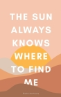 The Sun Always Knows Where to Find Me Cover Image