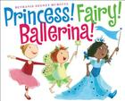 Princess! Fairy! Ballerina! Cover Image