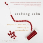 Crafting Calm: Projects and Practices for Creativity and Contemplation Cover Image