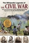 The Wikipedia Legends of the Civil War: The Incredible Stories of the 75 Most Fascinating Figures from the War Between the States (Wikipedia Books Series) Cover Image