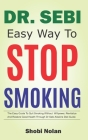 Dr Sebi Easy Way to Stop Smoking: The Easy Guide To Quit Smoking Without Willpower, Revitalize And Restore Good Health Through Dr Sebi Alkaline Diet G Cover Image