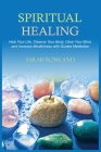 Spiritual Healing: Heal Your Body and Increase Energy with Chakra Healing, Chakra Balancing, Reiki Healing, and Guided Imagery Cover Image