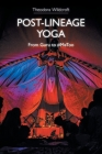 Post-Lineage Yoga: From Guru to #metoo Cover Image