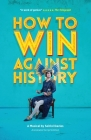 How to Win Against History (Annotated Script Edition): Annotated Script Edition (Oberon Books) Cover Image