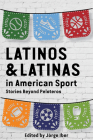 Latinos and Latinas in American Sport: Stories Beyond Peloteros (Sport in the American West) Cover Image