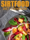 Sirtfood Diet Cookbook: The Comprehensive Guide to lose Rapid Weight, Burn Fat, and Transform your Lifestyle Cover Image