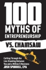 100 Myths Of Entrepreneurship Vs. Chainsaw: Cutting Through the Lies Standing Between You and A Million $ Business Cover Image