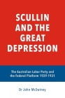 Scullin and the Great Depression: The Australian Labor Party and the Federal Platform 1929 - 1931 Cover Image