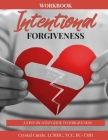 Intentional Forgiveness - A Step-By-Step Guide to Forgiveness: Forgiveness Is For You Cover Image