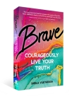Brave: Courageously Live Your Truth Cover Image