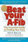 Beat Your A-Fib: The Essential Guide to Finding Your Cure: Written in Everyday Language for Patients with Atrial Fibrillation Cover Image