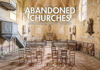 Abandoned Churches: Unclaimed Places of Worship Cover Image