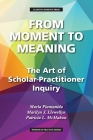 From Moment to Meaning: The Art of Scholar-Practitioner Inquiry (Wisdom of Practice) Cover Image
