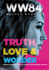 Wonder Woman 1984: Truth, Love & Wonder: Inspirational Quotes & Stories from Wonder Woman Cover Image