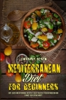 Mediterranean Diet For Beginners: Easy, Quick and Affordable Recipes to Help You Reset Your Metabolism and Change Your Eating Habits Cover Image