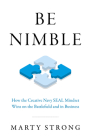 Be Nimble: How the Creative Navy Seal Mindset Wins on the Battlefield and in Business Cover Image