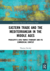 Eastern Trade and the Mediterranean in the Middle Ages: Pegolotti's Ayas-Tabriz Itinerary and Its Commercial Context (Birmingham Byzantine and Ottoman Studies) Cover Image