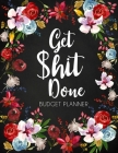Get Shit Done: Adult Budget Planner, Undated Daily Weekly Monthly Budgeting Planner, Income Expense Bill Tracking, Floral Cover Cover Image