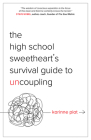 The High School Sweetheart's Survival Guide to Uncoupling: Secrets to Moving Forward After a Marriage That Defined You Cover Image