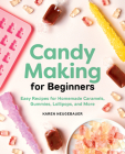 Candy Making for Beginners: Easy Recipes for Homemade Caramels, Gummies, Lollipops and More Cover Image