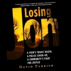 Losing Jon Lib/E: A Teen's Tragic Death, a Police Cover-Up, a Community's Fight for Justice Cover Image