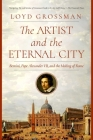 The  Artist and the Eternal City: Bernini, Pope Alexander VII, and The Making of Rome Cover Image
