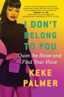 I Don't Belong to You: Quiet the Noise and Find Your Voice Cover Image